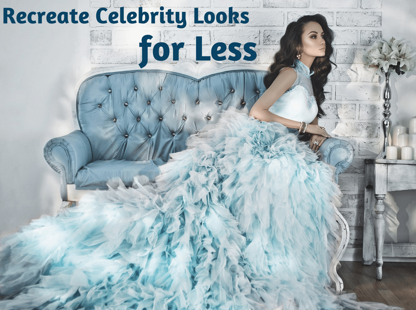 Recreate Celebrity Looks for Less