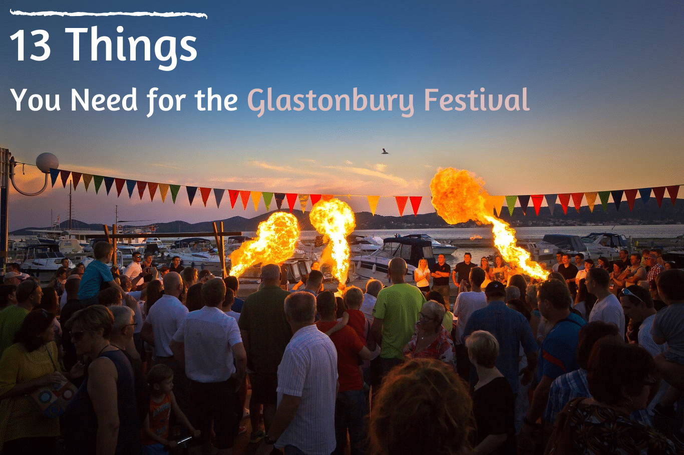 13 Things You Need for the Glastonbury Festival