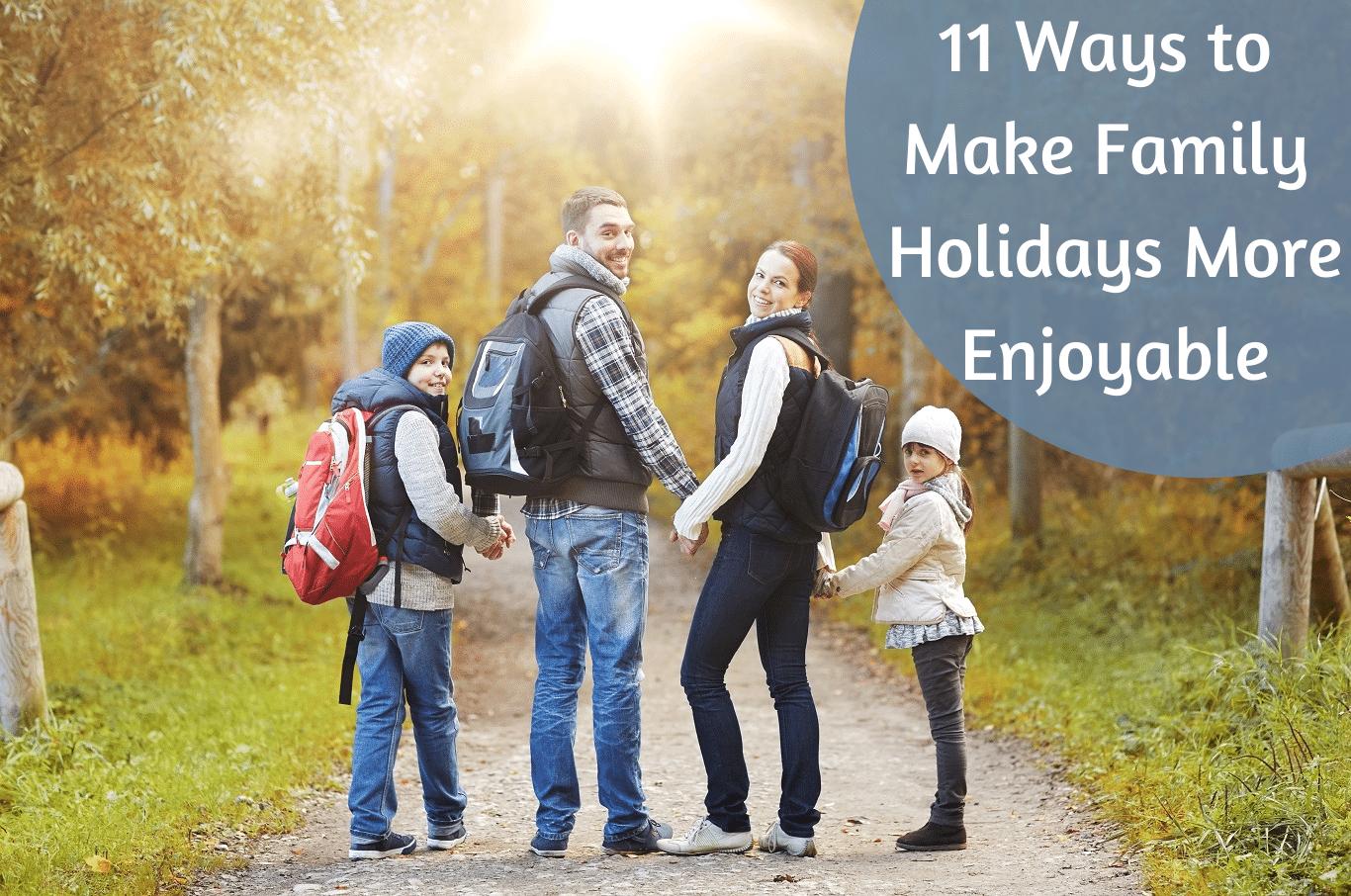 11 Ways to Make Family Holidays More Enjoyable