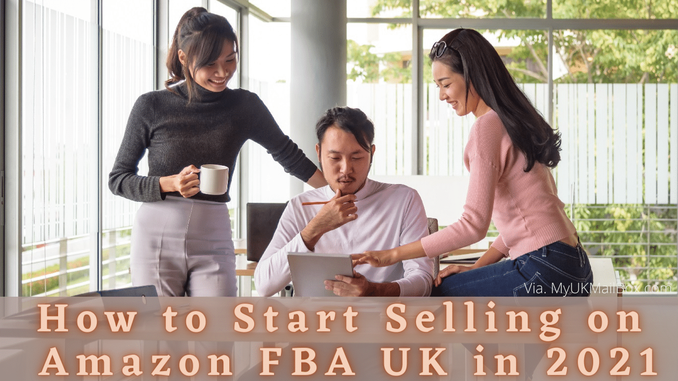 How to Start Selling on Amazon FBA UK in 2021